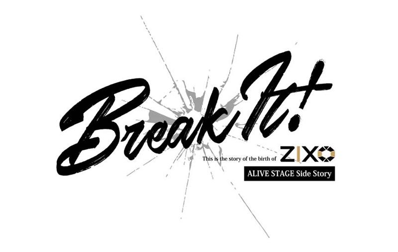 ALIVE STAGE 外伝 ZIX STAGE「Break It!」